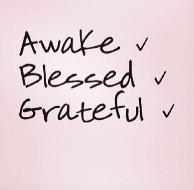 awake blessed and grateful