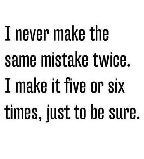 I Never Make The Same Mistake Twice Pictures, Photos, and
