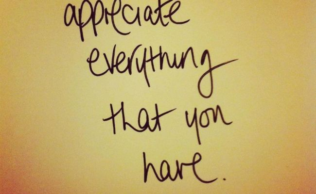 Appreciate Everything That You Have Pictures Photos And Images For Facebook Tumblr Pinterest