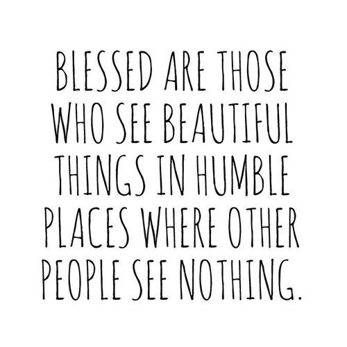Blessed Are Those Who See Beautiful Things In Humble