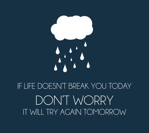 If Life Doesnt Break You Today Dont Worry It Will Try
