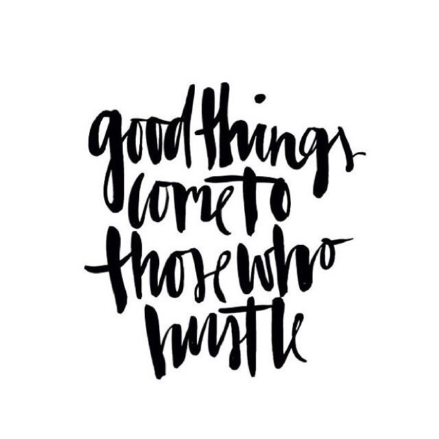 Good Things Come To Those Who Hustle Pictures, Photos, and