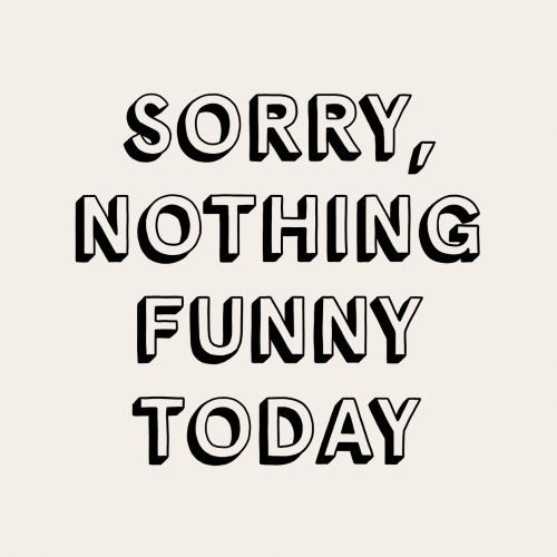 Sorry Nothing Funny Today Pictures, Photos, and Images for