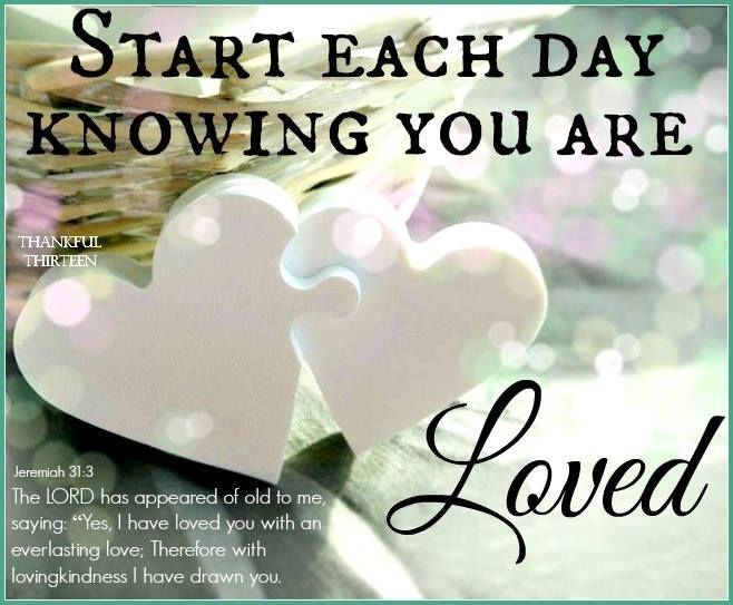Start Each Day Knowing You Are Loved Pictures Photos And
