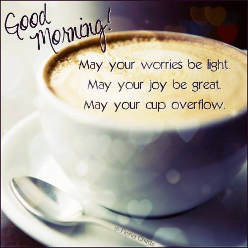 Good Morning May Your Cup Overflow Pictures Photos And