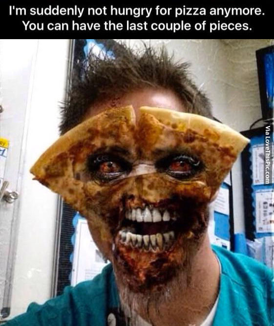 Im Suddenly Not Hungry For Pizza Anymore Pictures Photos