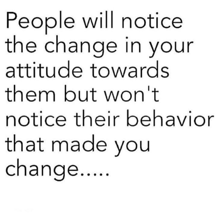 People Will Notice The Change In Your Attitude But Wont