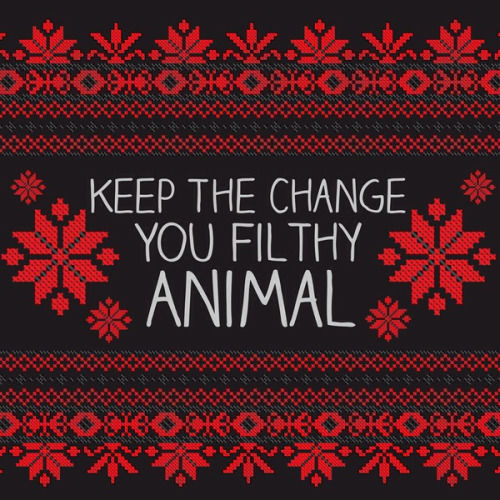 New Years Quotes And Sayings Wallpapers Keep The Change You Filthy Animal Phrase Pictures Photos