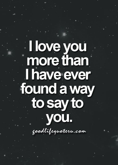 I Love You More Than I Have Ever Found A Way To Say To You Pictures Photos and Images for