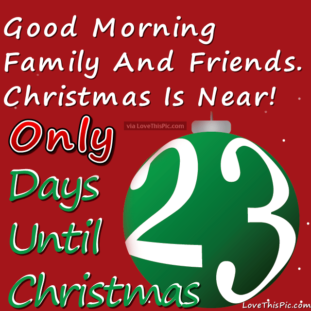 Good Morning Only 23 Days Until Christmas Pictures Photos