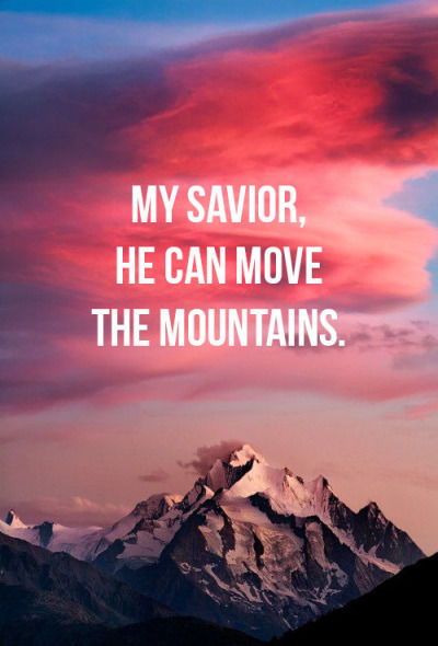 My Savior He Can Move The Mountains Pictures Photos and Images for Facebook Tumblr