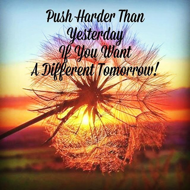Push Harder Yesterday If You Want A Different Tomorrow