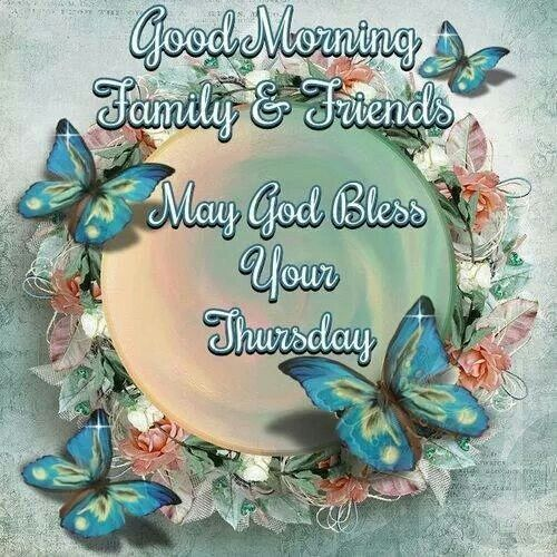 Good Morning Friends And Family God Bless Your Thursday