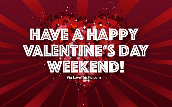 Have A Happy Valentines Day Weekend Pictures Photos and Images for Facebook Tumblr Pinterest