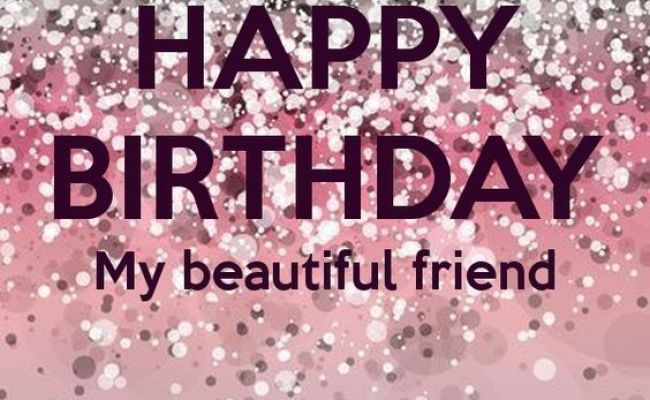 Happy Birthday My Beautiful Friend Pictures Photos And