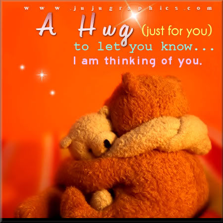A Hug Just For You To Let You Know I Am Thinking Of You