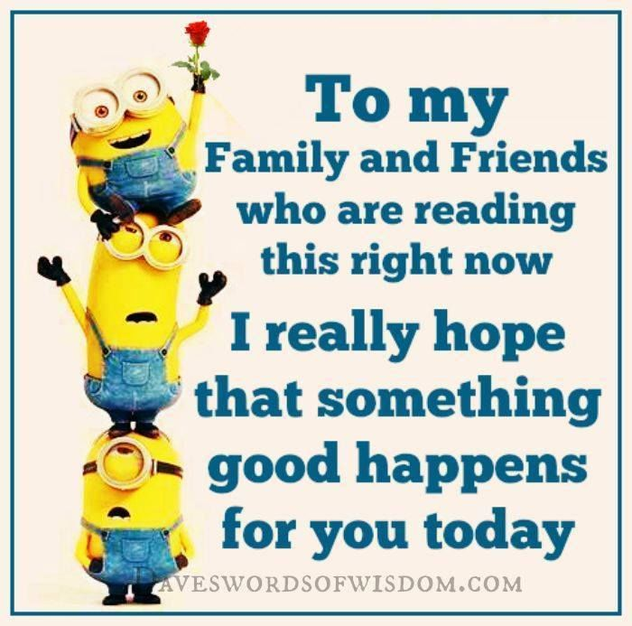 To My Family And Friends I Hope Something Good Happens For