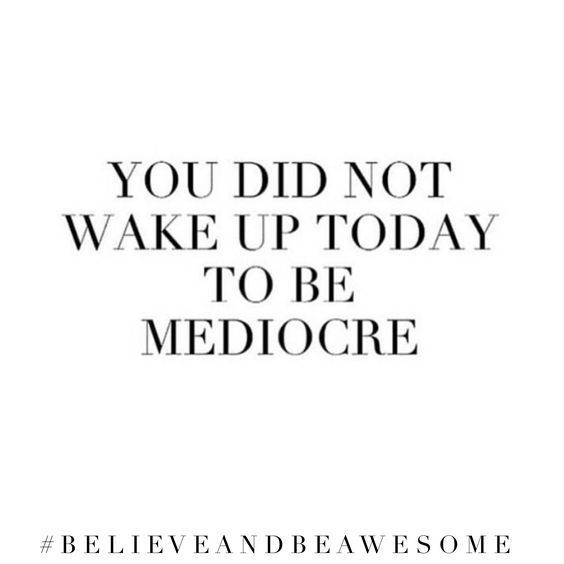 You Did Not Wake Up Today To Be Mediocre Pictures, Photos