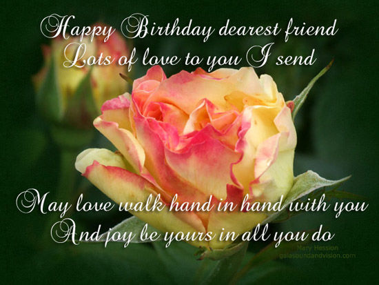 Happy Birthday Dearest Friend Lots Of Love To You I Send