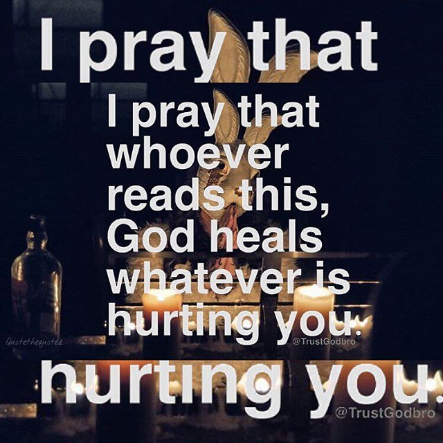 I Pray That Whoever Reads This God Heals Whatever Is