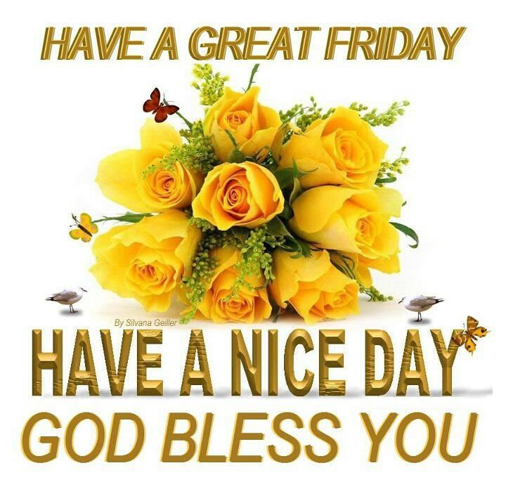 Have A Great Friday Have A Nice Day God Bless You