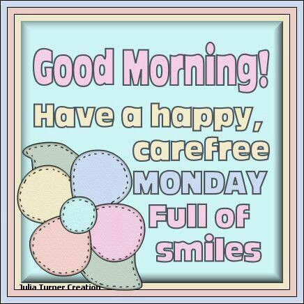 Good Morning Have A Happy Carefree Monday Full Of Smiles