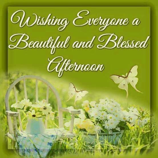 Wishing Everyone A Beautiful And Blessed Afternoon