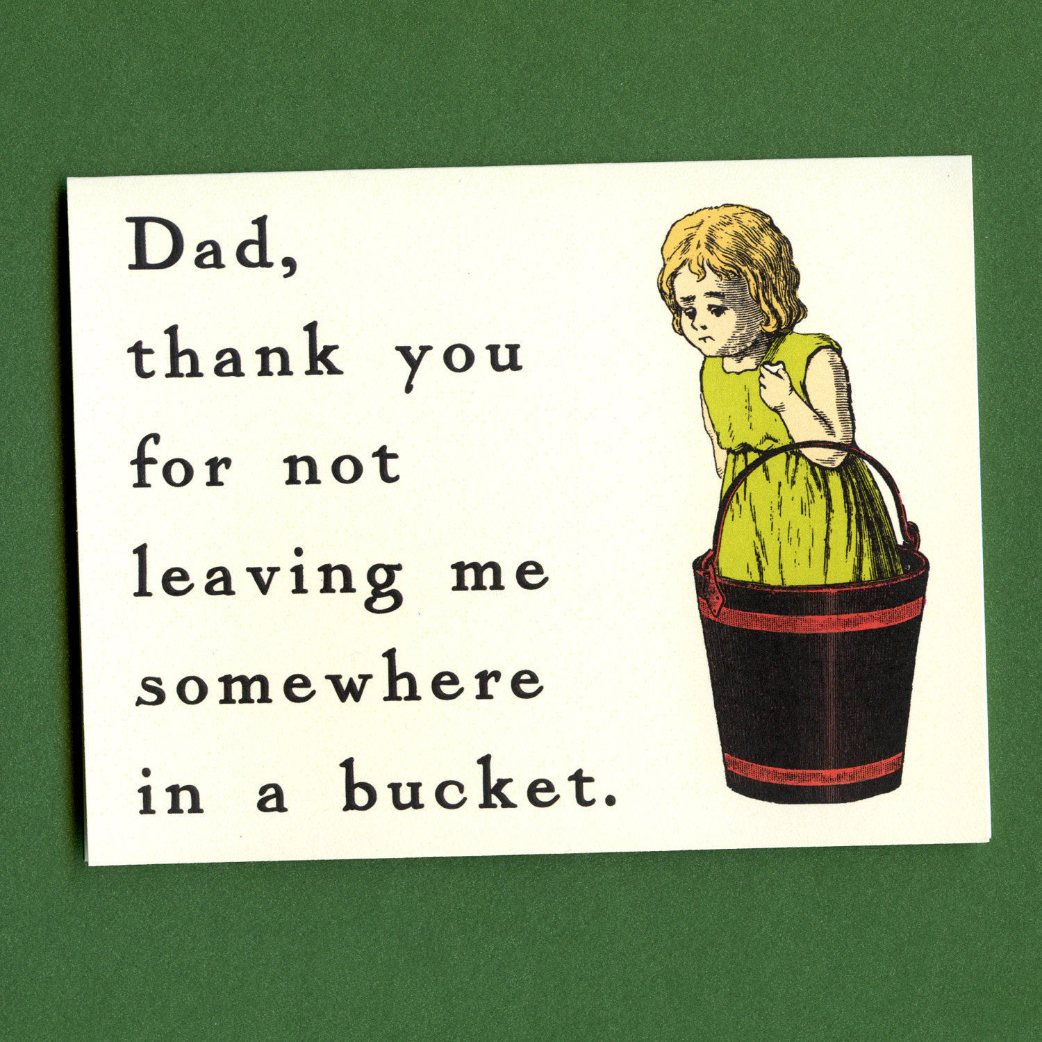 Dad Thank You For Not Leaving Me Somewhere In A Bucket