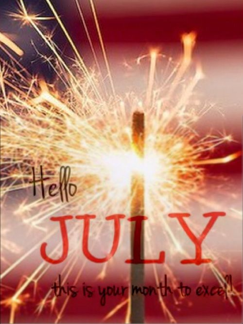 hello july this is your month to excel pictures photos and images for facebook tumblr