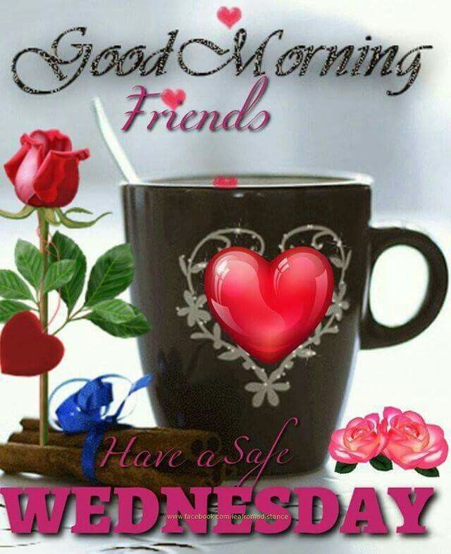 Good Morning Friends. Have A Safe Wednesday Pictures. Photos. and Images for Facebook. Tumblr. Pinterest. and Twitter