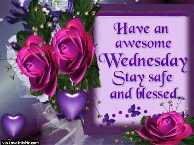 Have An Awesome Wednesday Stay Safe And Blessed Pictures