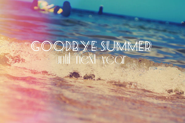 Goodbye Summer Until Next Year Pictures Photos And