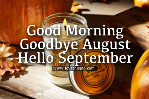 Good Morning Goodbye August Hello September Pictures Photos and Images for Facebook Tumblr