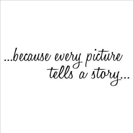 Because Every Picture Tells A Story Pictures, Photos, and