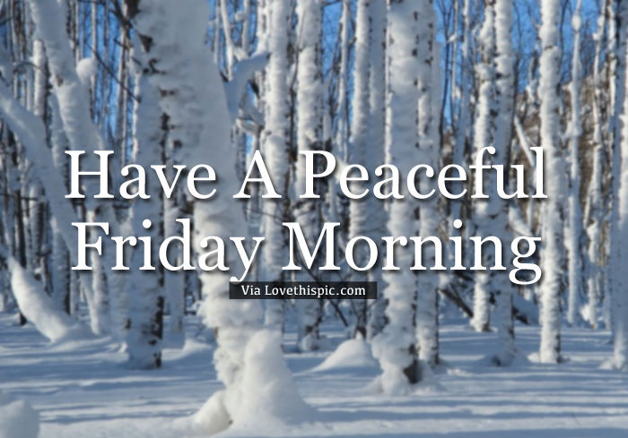 Have A Peaceful Friday Morning Pictures Photos and