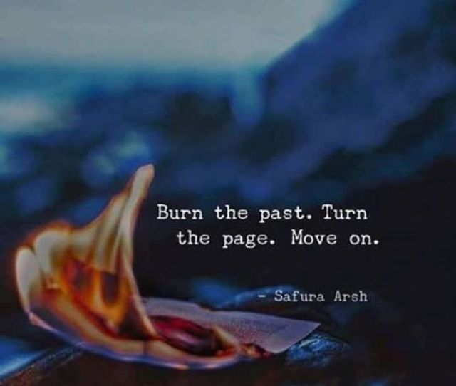 Burn The Past Turn The Page Move On