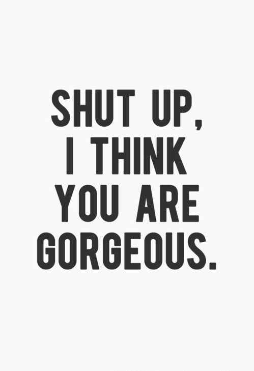 Shut Up, I Think You Are Gorgeous Pictures, Photos, and