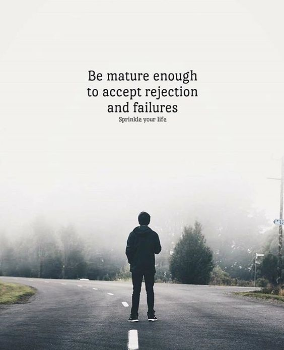 Be Mature Enough To Accept Rejection And Failures Pictures