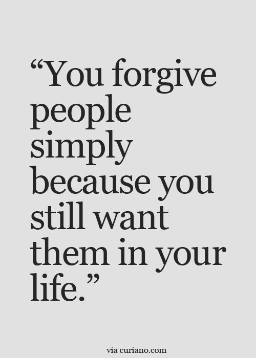 You Forgive People Simply Because You Still Want Them In