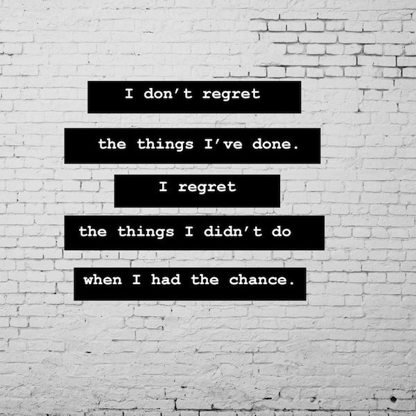 Do Regret Regret Wen Chance Have I Had I I Didnt I I Dont Things Things Done