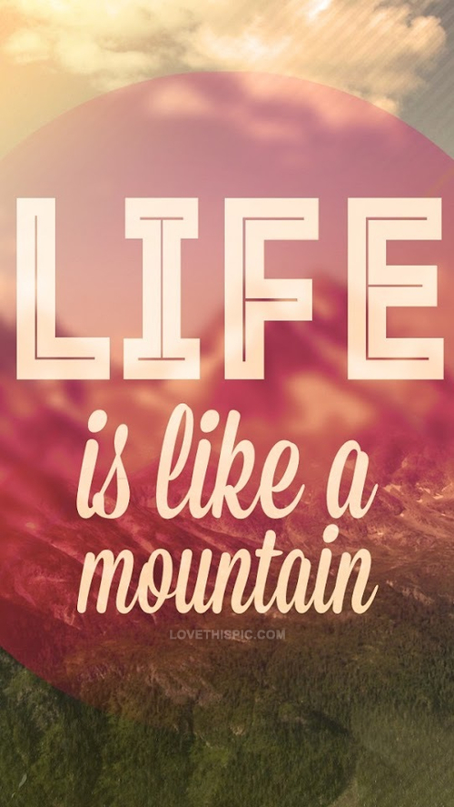 Love Quote Mobile Wallpaper Life Is Like A Mountain Pictures Photos And Images For
