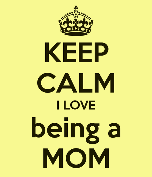 Keep Calm I Love Being A Mom Pictures Photos And Images