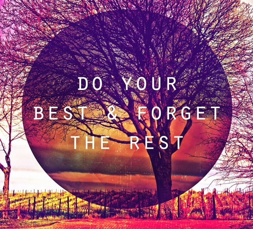 Do Your Best And Forget The Rest Pictures Photos And