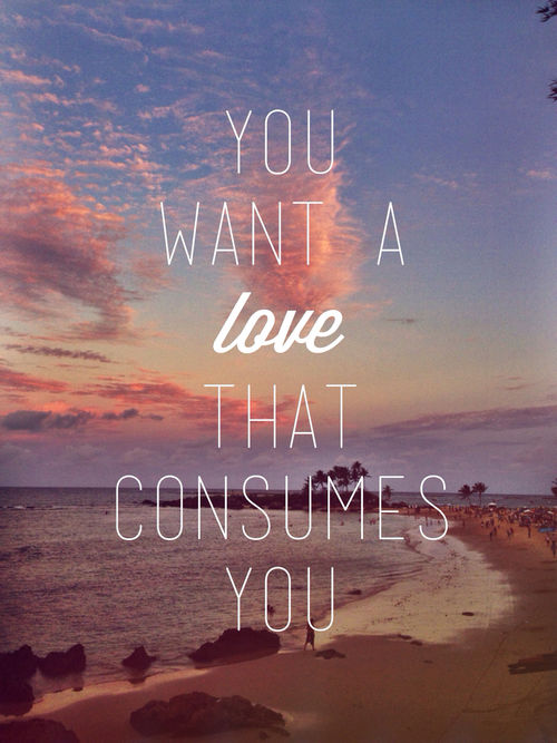 Cute Lock Screen Wallpaper Quote You Want A Love That Consumes You Pictures Photos And