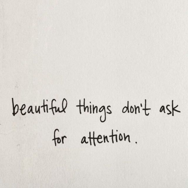 Beautiful Things Dont Ask For Attention Pictures, Photos