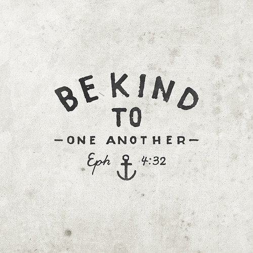 Be Kind To One Another Pictures, Photos, and Images for