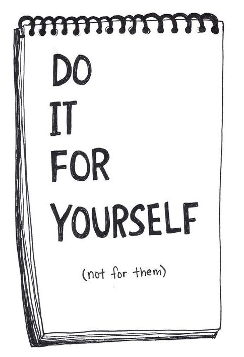 Do It For Yourself Not For Them Pictures Photos and
