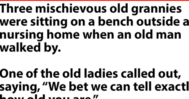 Three mischievous old ladies think they can guess anybody