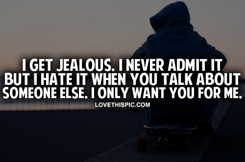 I Get Jealous Because I Love You Quotes