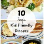 10 Simple Kid Friendly Dinners Love To Be In The Kitchen
